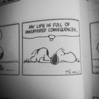 """""""My life is full of unsuffered consequences... """""""